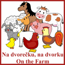 Na dvorečku na dvorku + On the Farm