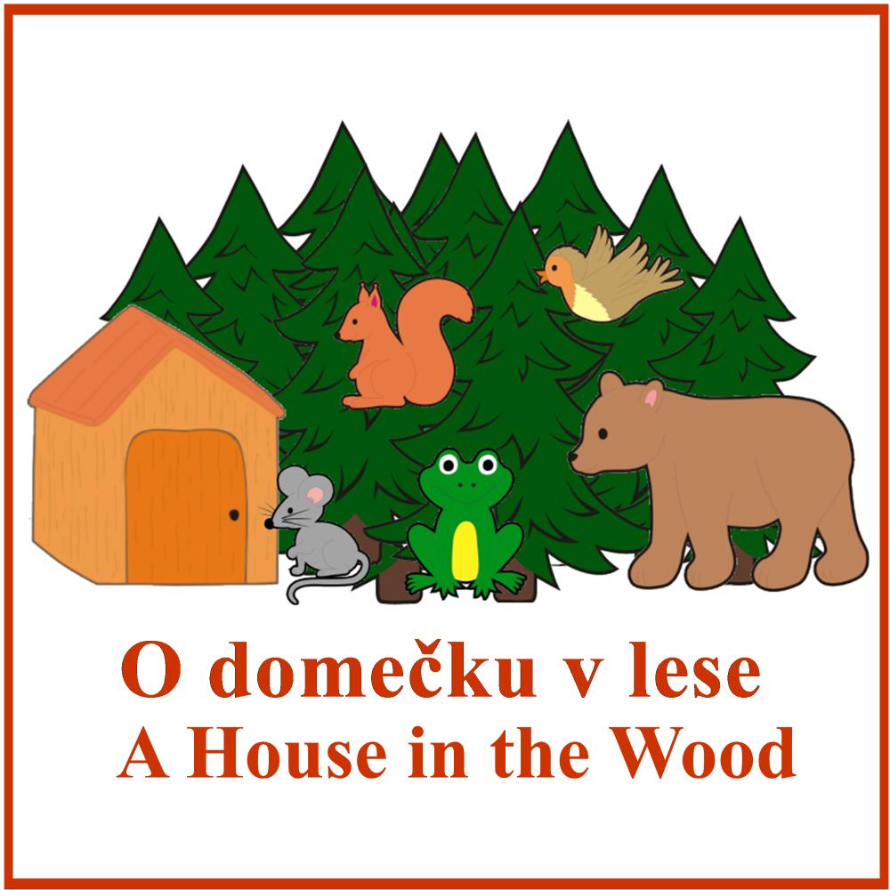 O domečku v lese + A House in the Wood